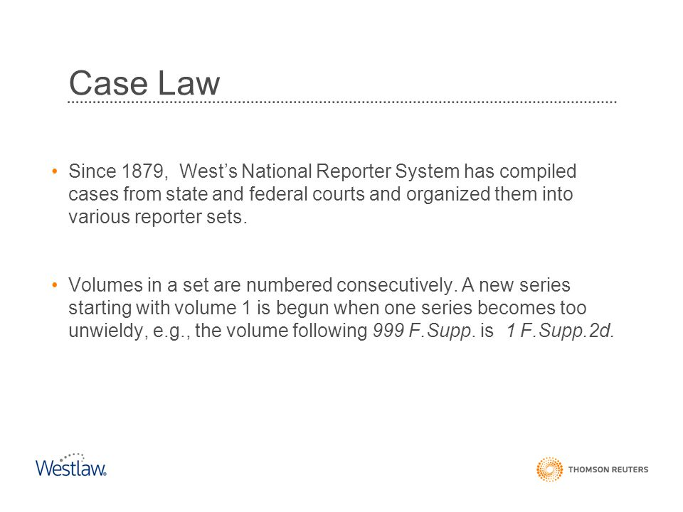 Since 1879, West's National Reporter System has compiled cases from state and federal courts and organized them into various reporter sets. Volumes in