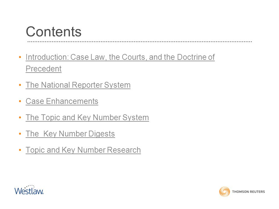The National Reporter System, the West editorial enhancements, the West Key Number System, and West's Key Number Digests are an integrated research system that guides you to prior cases in any state or federal jurisdiction that discussed similar facts or points of law.