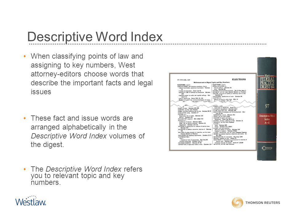 Descriptive Word Index When classifying points of law and assigning to key numbers, West attorney-editors choose words that describe the important fac