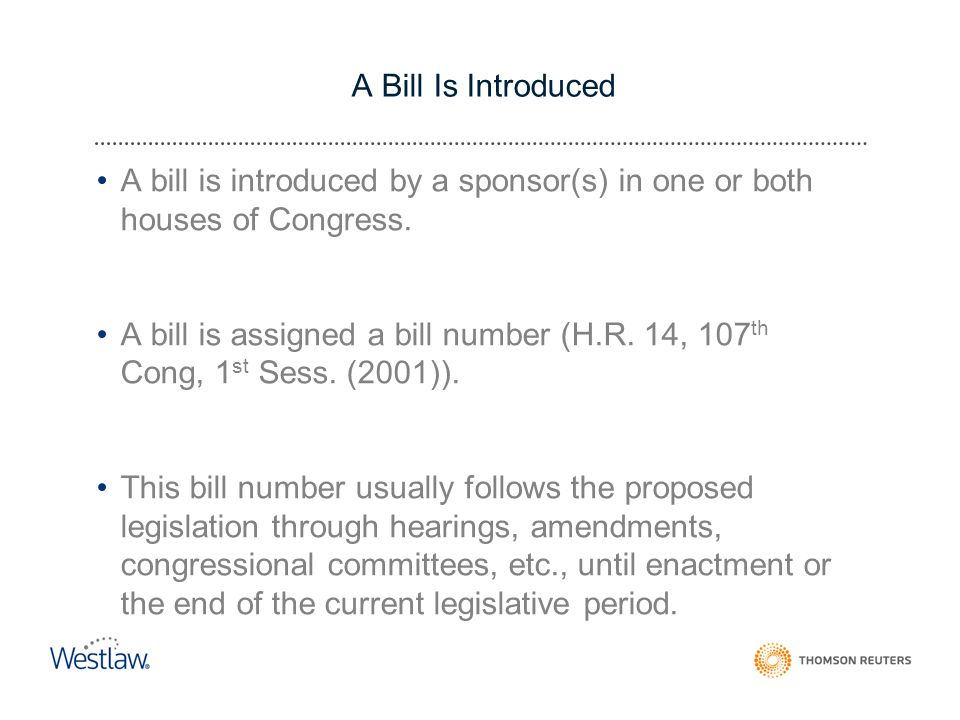 A Bill Is Introduced A bill is introduced by a sponsor(s) in one or both houses of Congress.