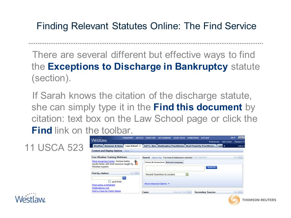 Finding Relevant Statutes Online: The Find Service There are several different but effective ways to find the Exceptions to Discharge in Bankruptcy statute (section).