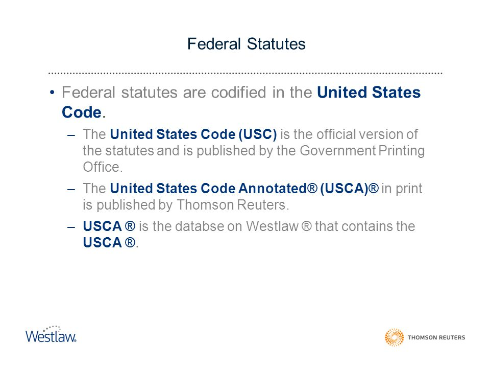 Federal Statutes Federal statutes are codified in the United States Code.