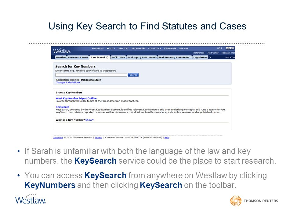 Using Key Search to Find Statutes and Cases If Sarah is unfamiliar with both the language of the law and key numbers, the KeySearch service could be the place to start research.