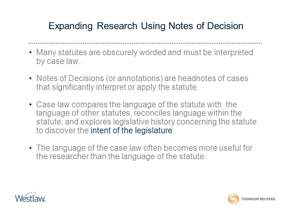 Expanding Research Using Notes of Decision Many statutes are obscurely worded and must be interpreted by case law.