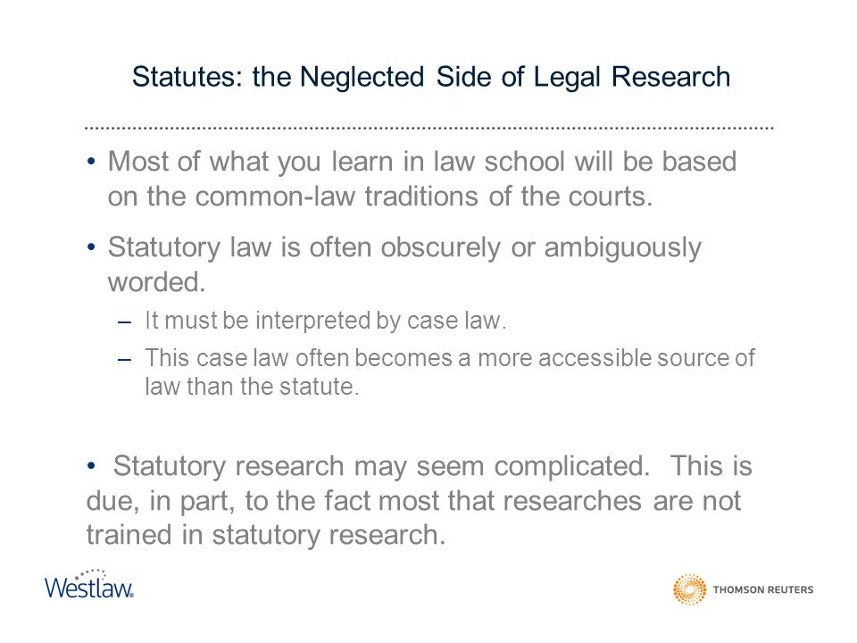 Statutes: the Neglected Side of Legal Research Most of what you learn in law school will be based on the common-law traditions of the courts.