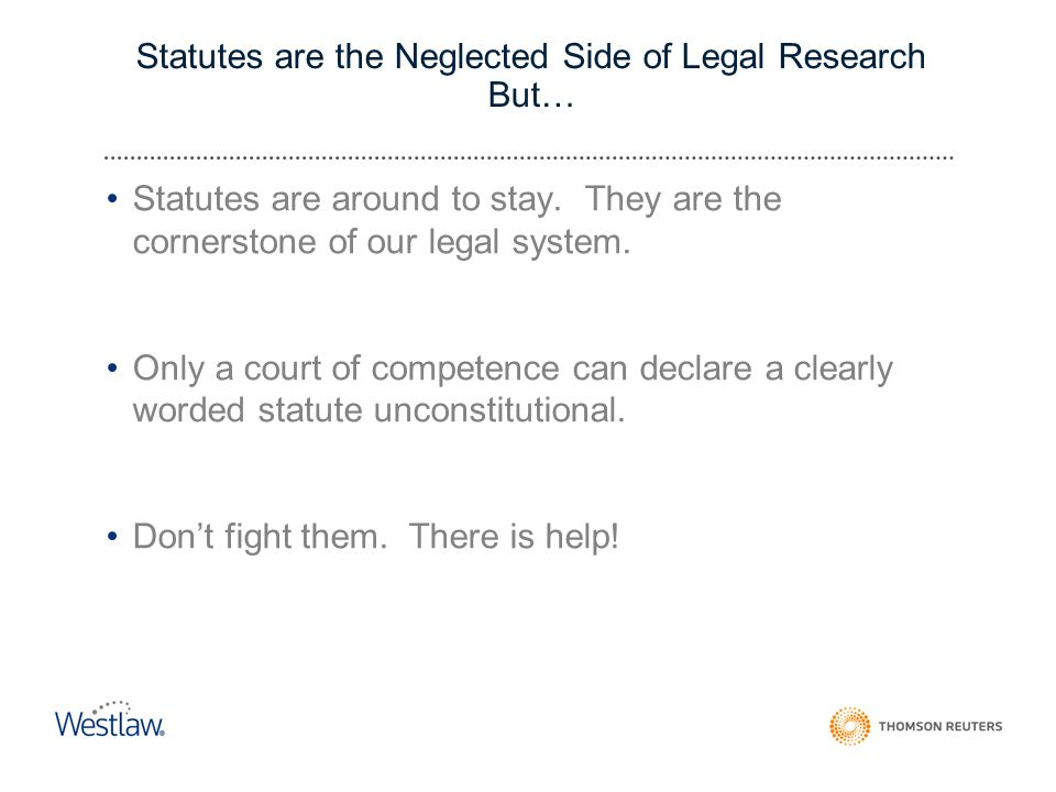 Statutes are the Neglected Side of Legal Research But… Statutes are around to stay.