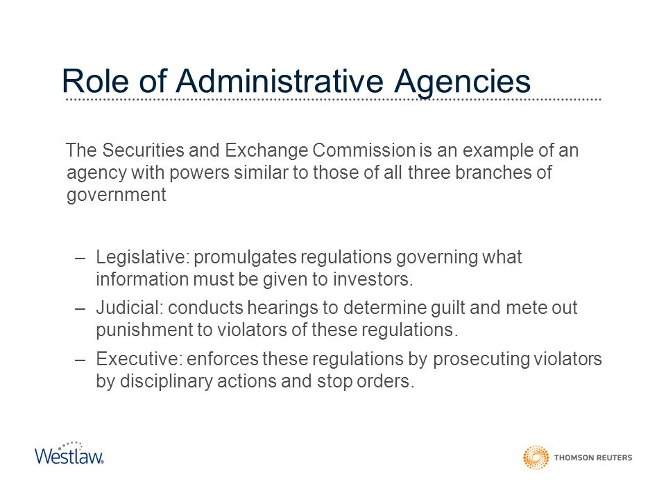 Role of Administrative Agencies The Securities and Exchange Commission is an example of an agency with powers similar to those of all three branches o