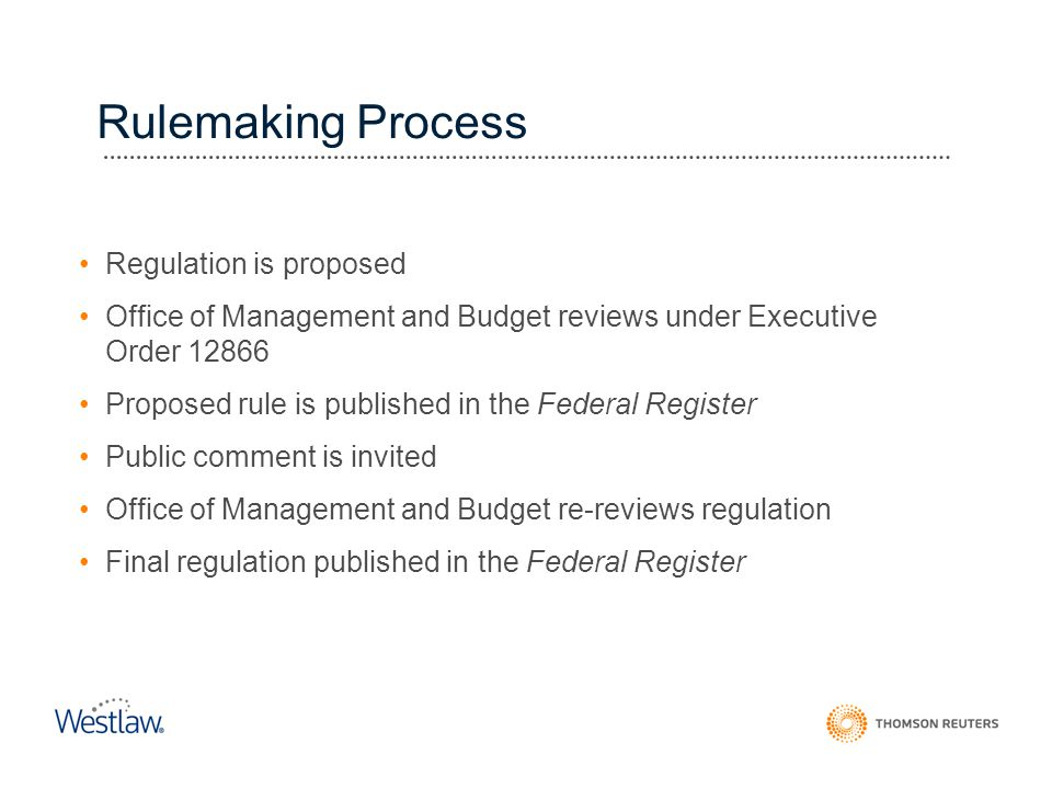 Rulemaking Process Regulation is proposed Office of Management and Budget reviews under Executive Order 12866 Proposed rule is published in the Federa