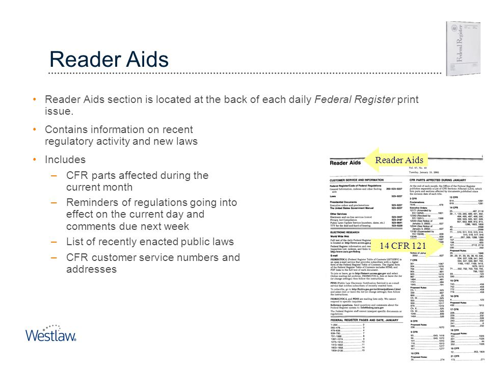 Reader Aids Reader Aids section is located at the back of each daily Federal Register print issue. Contains information on recent regulatory activity