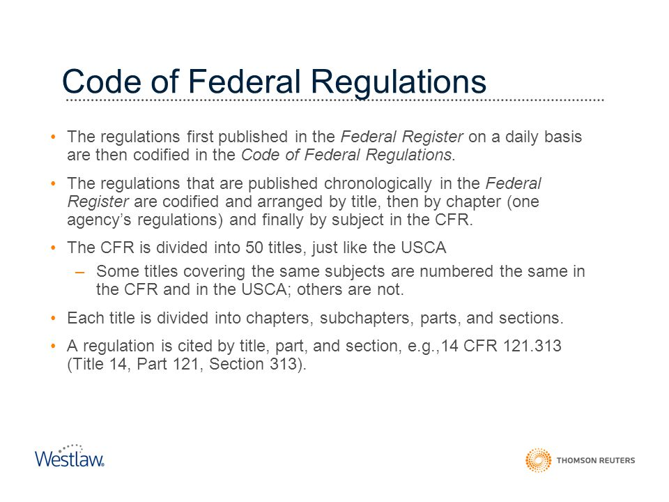 Code of Federal Regulations The regulations first published in the Federal Register on a daily basis are then codified in the Code of Federal Regulati