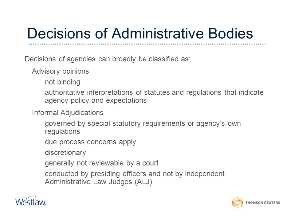 Decisions of Administrative Bodies Decisions of agencies can broadly be classified as: Advisory opinions –not binding –authoritative interpretations o