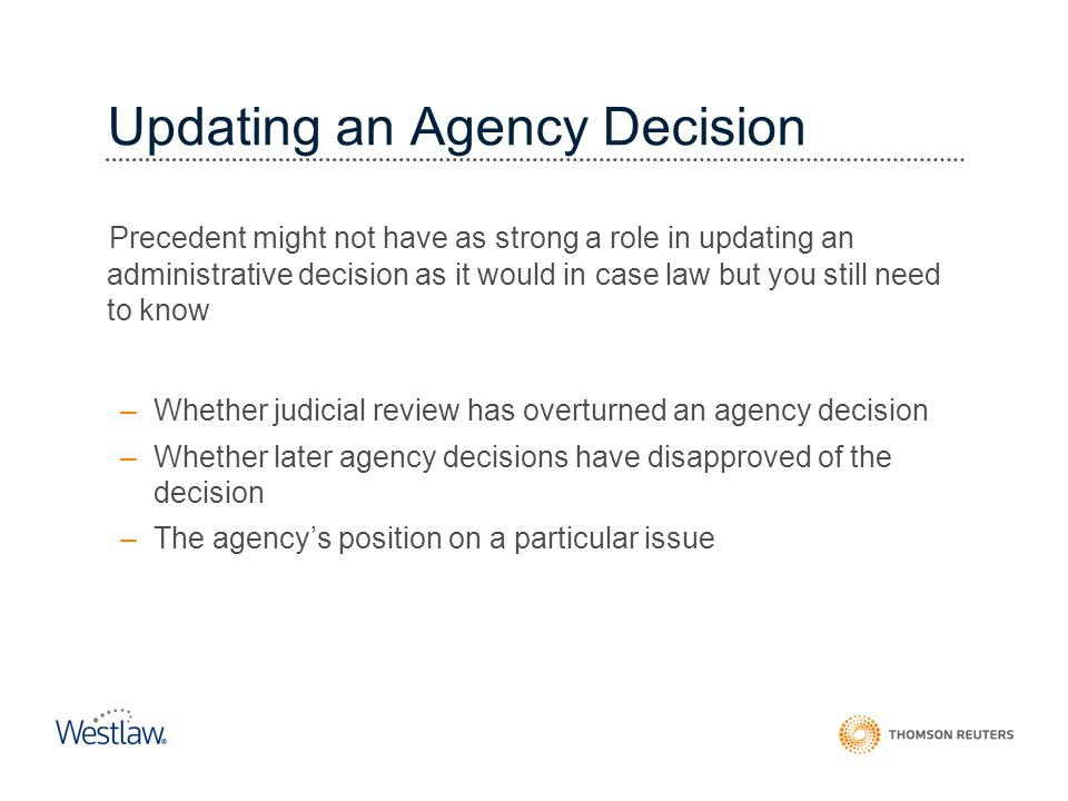 Updating an Agency Decision Precedent might not have as strong a role in updating an administrative decision as it would in case law but you still nee