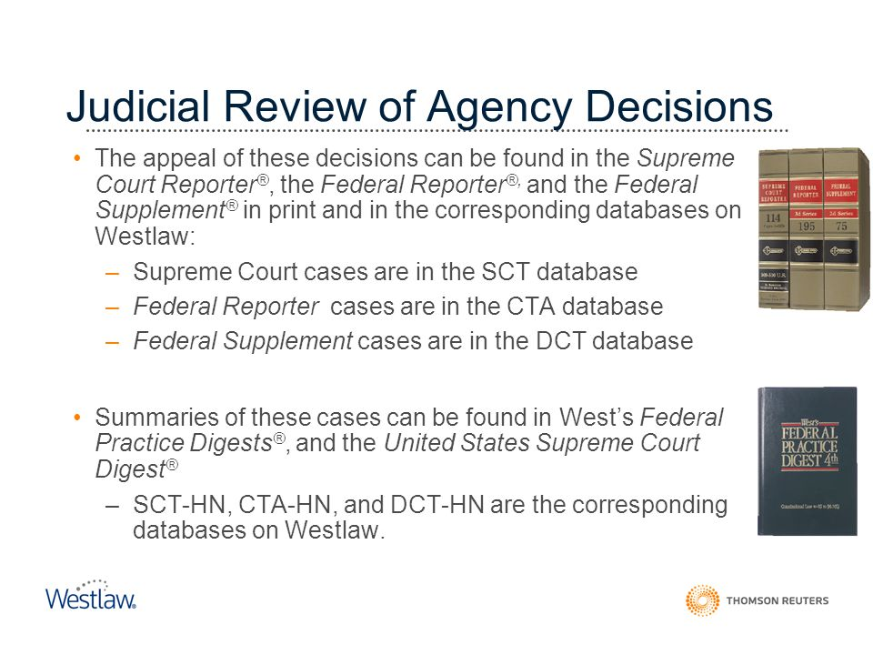 Judicial Review of Agency Decisions The appeal of these decisions can be found in the Supreme Court Reporter ®, the Federal Reporter ®, and the Federa