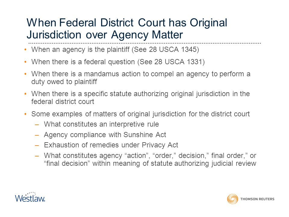 When Federal District Court has Original Jurisdiction over Agency Matter When an agency is the plaintiff (See 28 USCA 1345) When there is a federal qu