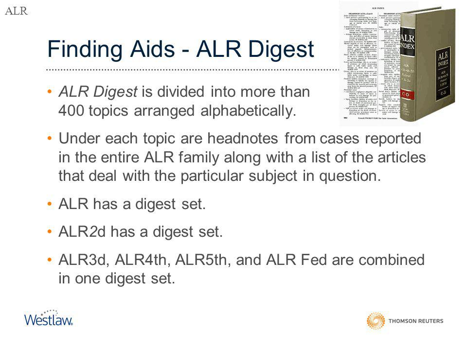 Finding Aids - ALR Digest ALR Digest is divided into more than 400 topics arranged alphabetically.