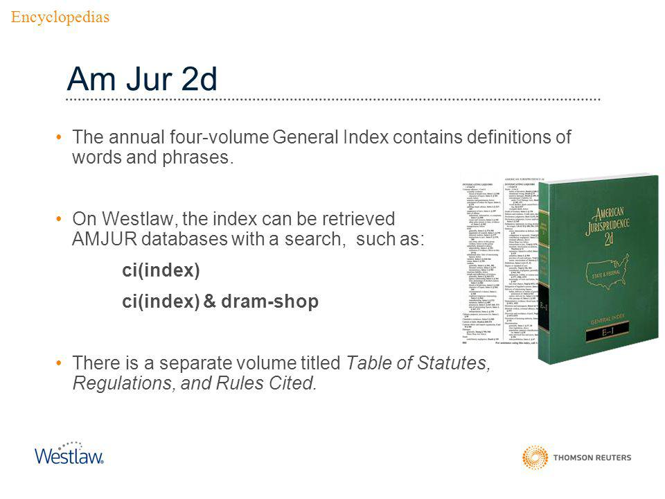 Am Jur 2d The annual four-volume General Index contains definitions of words and phrases.
