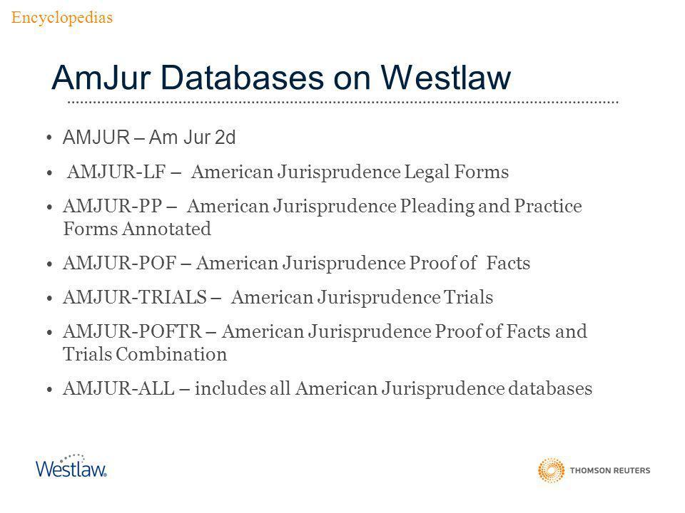 AmJur Databases on Westlaw AMJUR – Am Jur 2d AMJUR-LF – American Jurisprudence Legal Forms AMJUR-PP – American Jurisprudence Pleading and Practice For