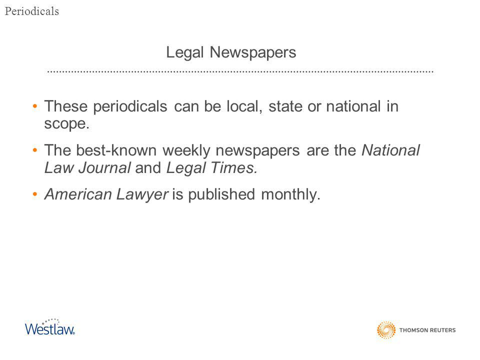 Legal Newspapers These periodicals can be local, state or national in scope.