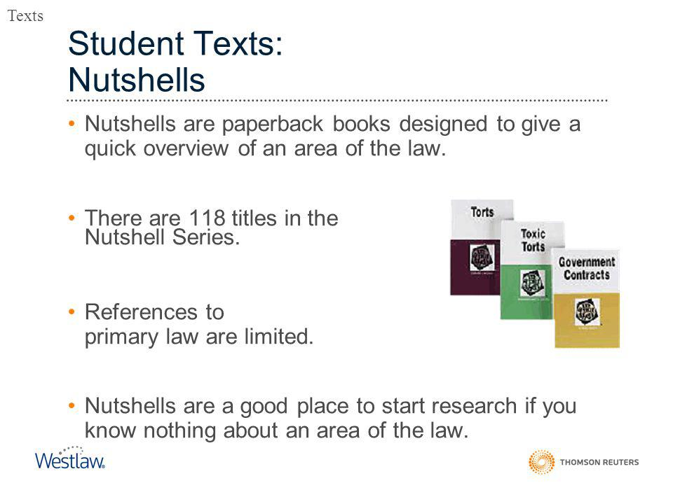 Student Texts: Nutshells Nutshells are paperback books designed to give a quick overview of an area of the law.