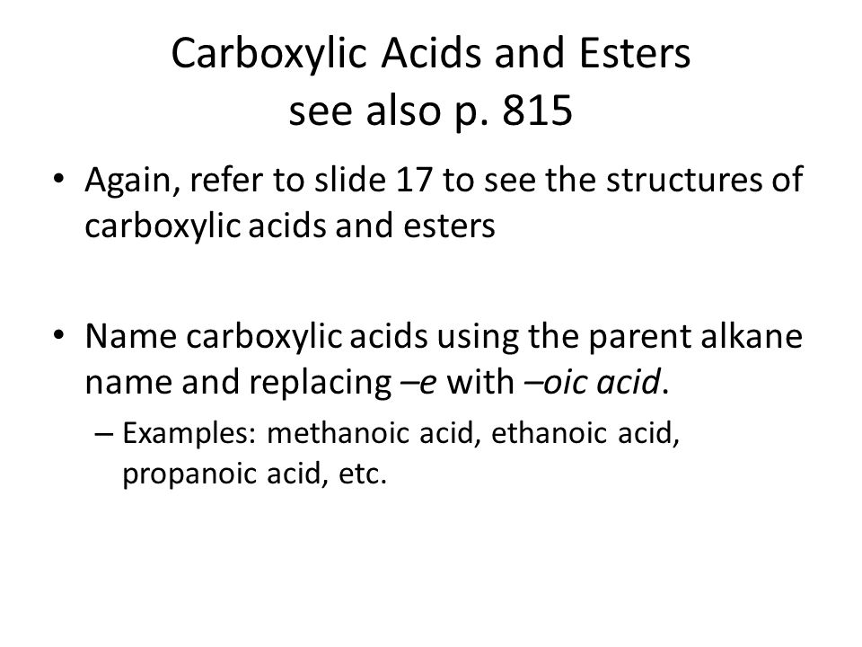 Carboxylic Acids and Esters see also p. 815 Again, refer to slide 17 to see the structures of carboxylic acids and esters Name carboxylic acids using