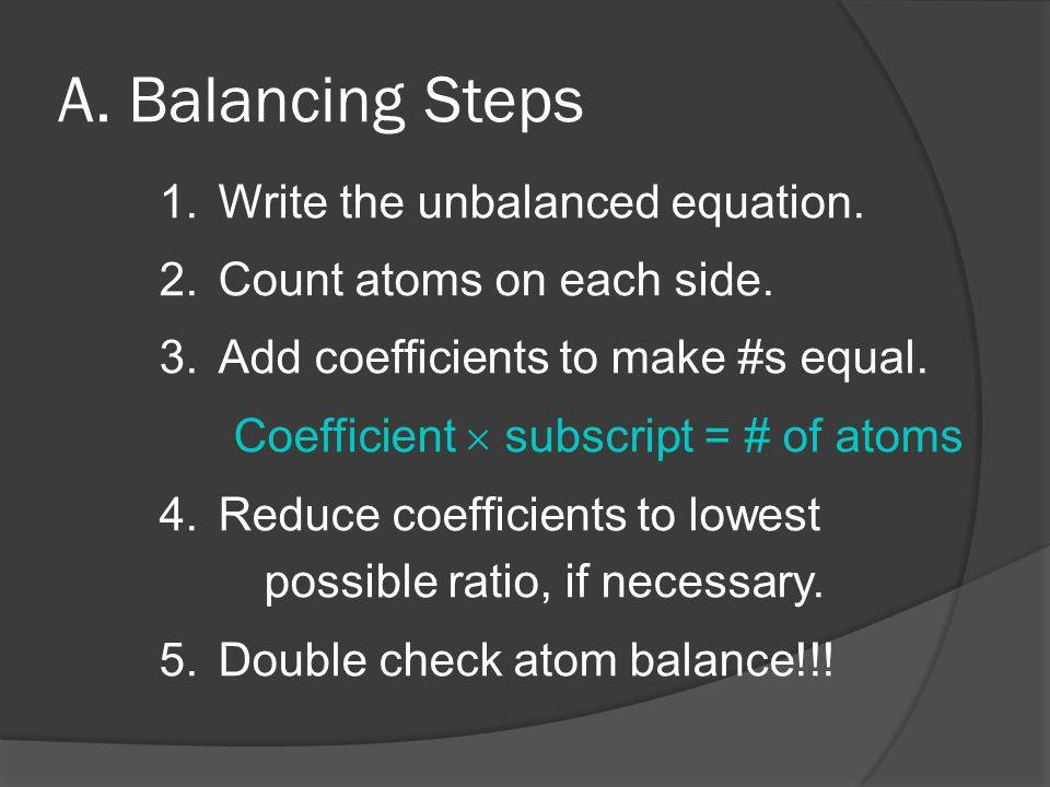 A.Balancing Steps 1.Write the unbalanced equation.