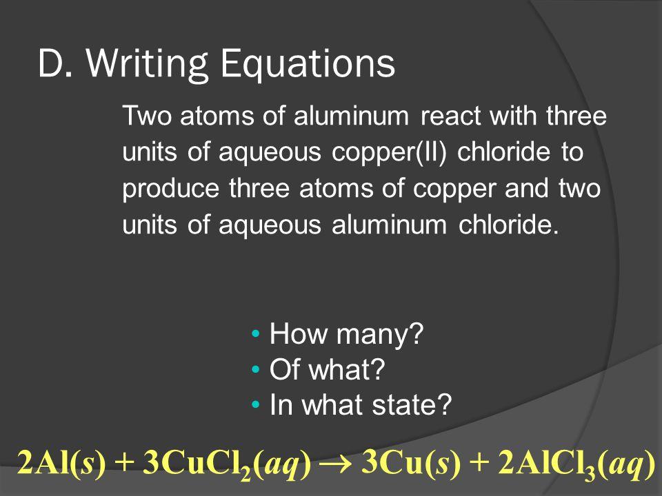 D. Writing Equations Two atoms of aluminum react with three units of aqueous copper(II) chloride to produce three atoms of copper and two units of aqu