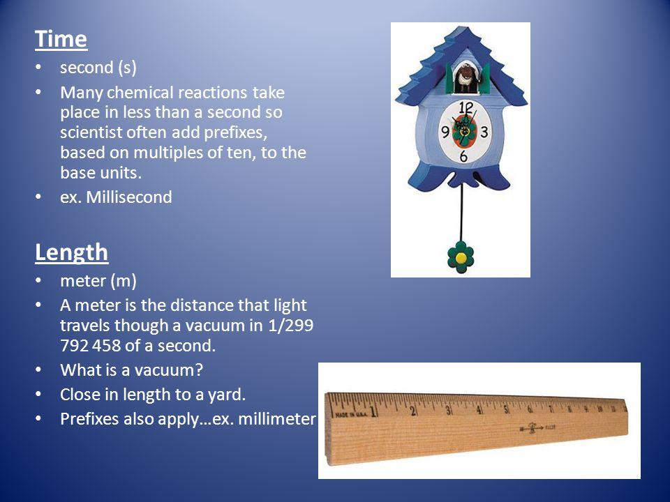 Table 2.1 – The Base Units QuantityBase Unit TimeSecond (s) LengthMeter (m) MassKilogram (kg) TemperatureKelvin (K) Amount of a substanceMole (mol) Electric currentAmpere (A) Luminous intensityCandela (cd)
