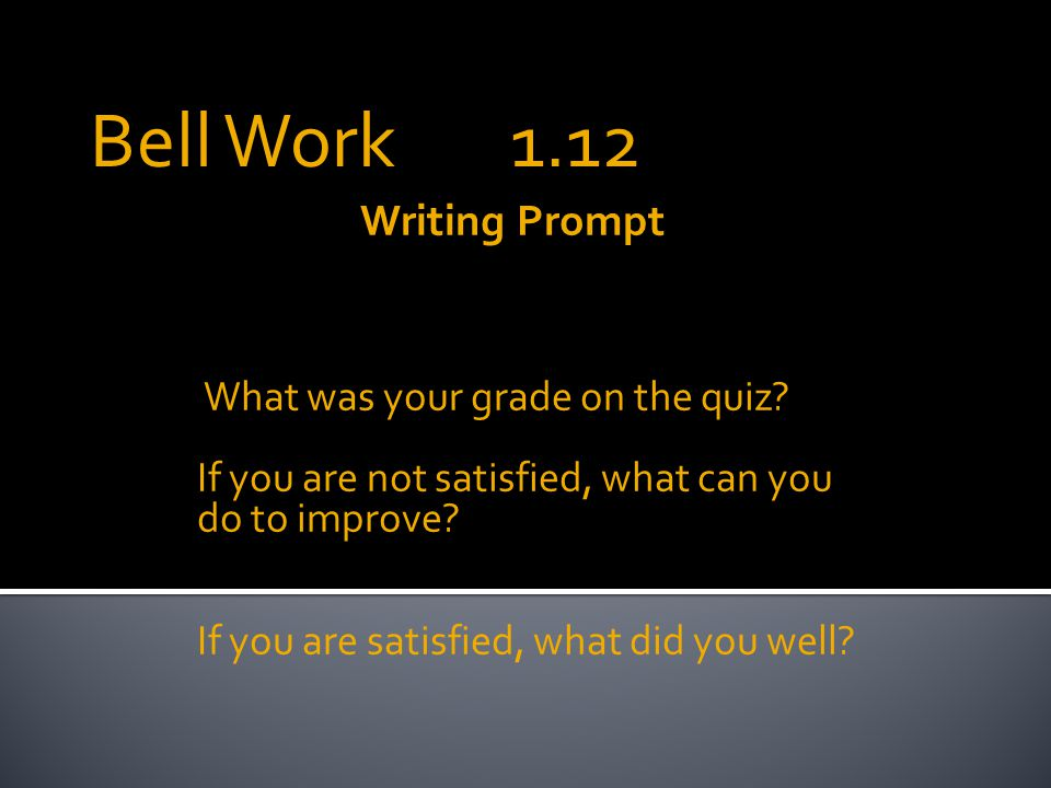 Writing Prompt What was your grade on the quiz.