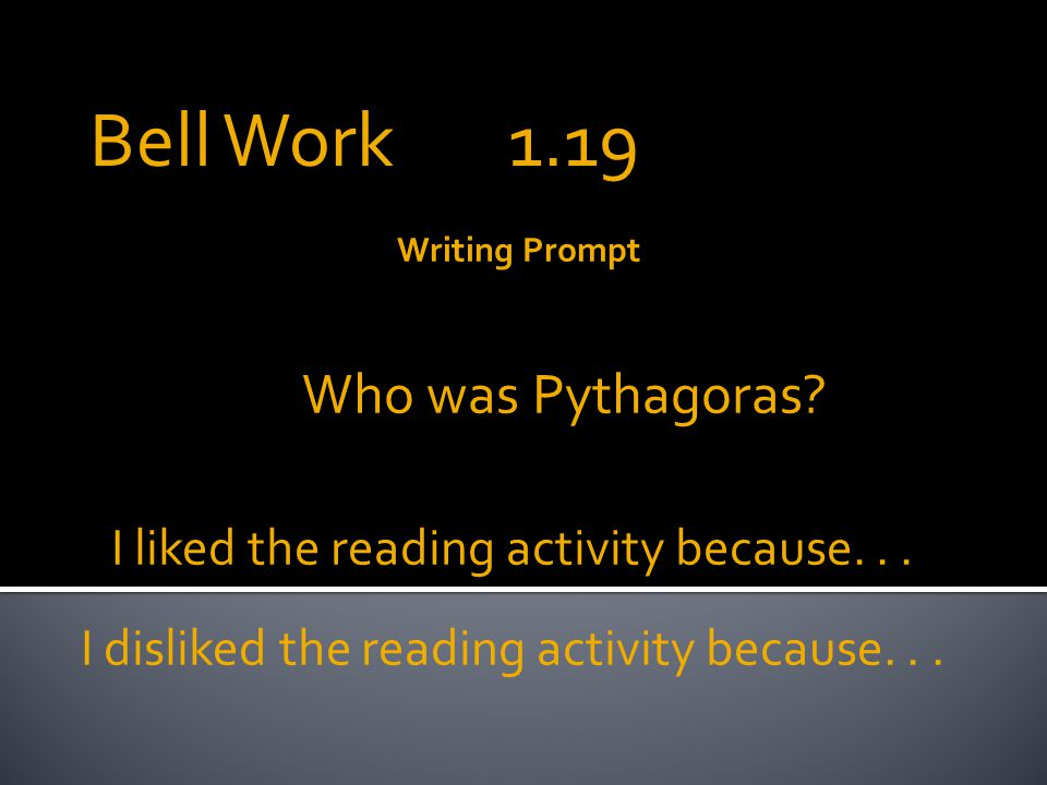 Writing Prompt Who was Pythagoras. I liked the reading activity because...
