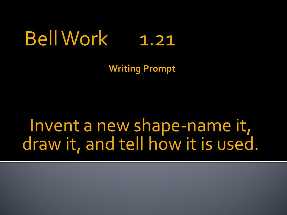 Writing Prompt Invent a new shape-name it, draw it, and tell how it is used.