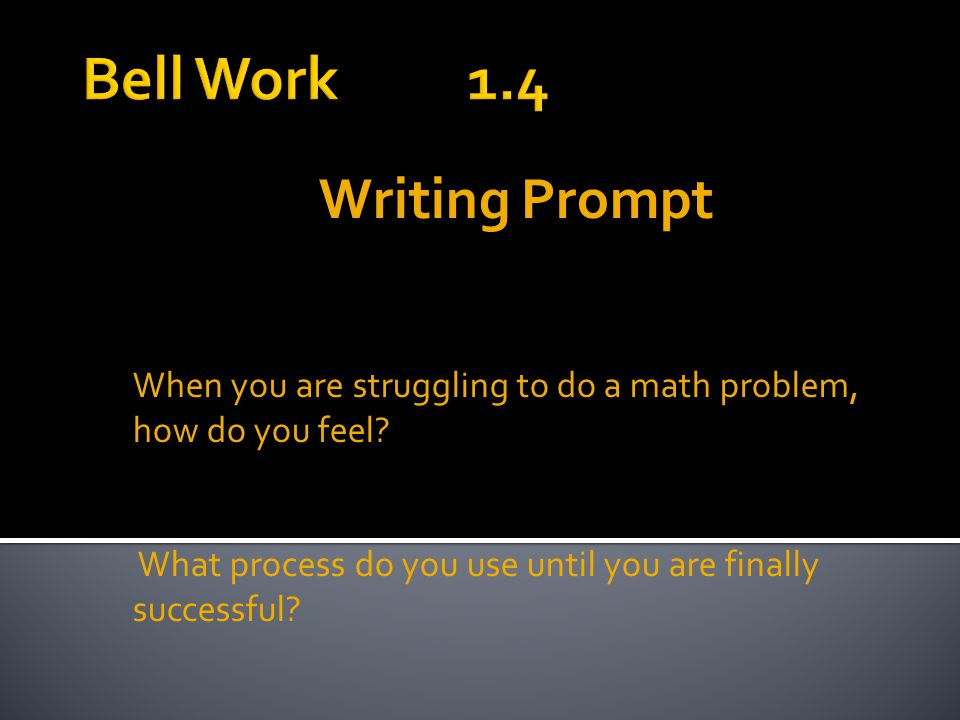 Writing Prompt When you are struggling to do a math problem, how do you feel.