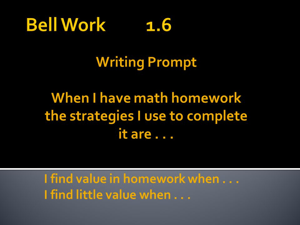 Writing Prompt When I have math homework the strategies I use to complete it are...