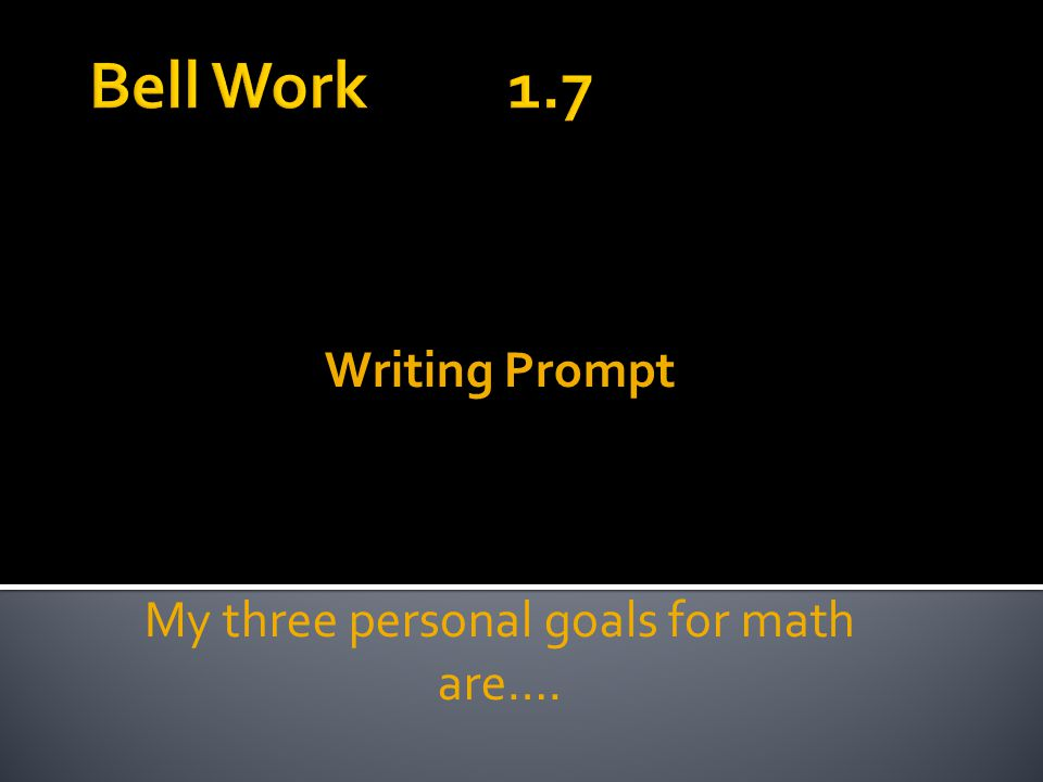 Writing Prompt My three personal goals for math are….