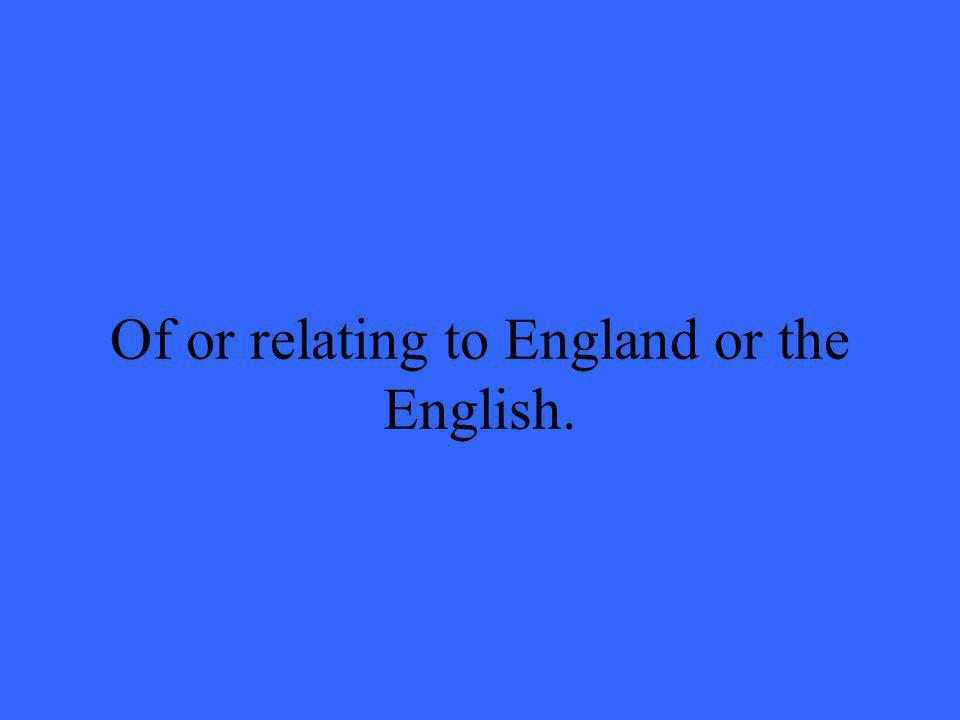 Of or relating to England or the English.