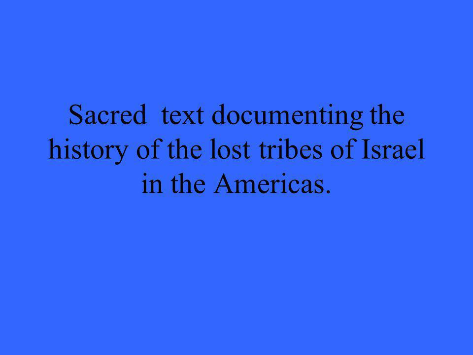 Sacred text documenting the history of the lost tribes of Israel in the Americas.