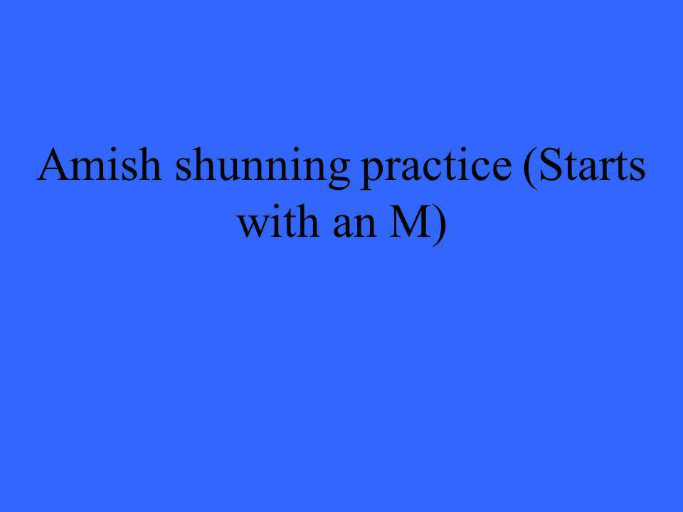 Amish shunning practice (Starts with an M)