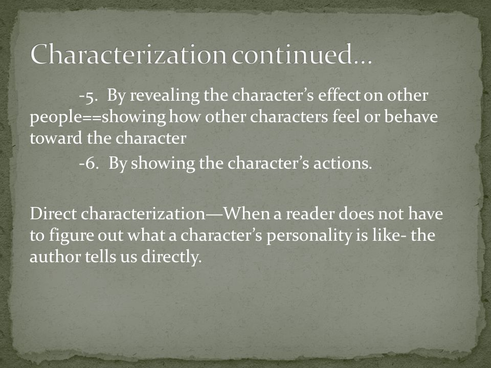 -5. By revealing the character's effect on other people==showing how other characters feel or behave toward the character -6. By showing the character