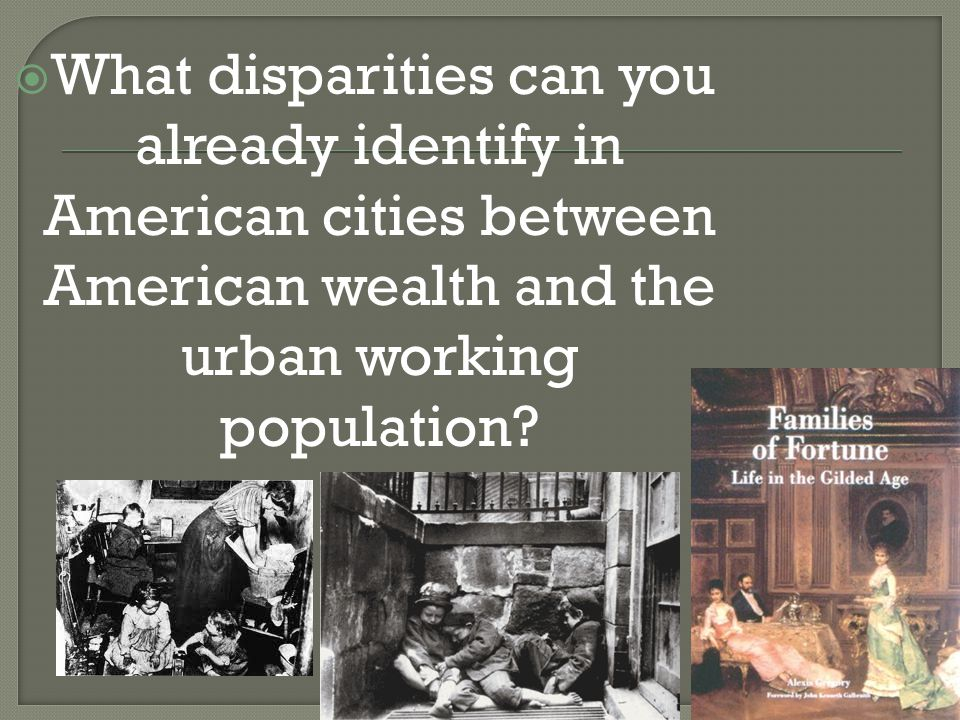  What disparities can you already identify in American cities between American wealth and the urban working population