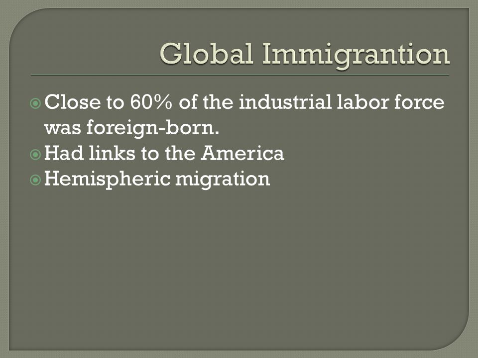  Close to 60% of the industrial labor force was foreign-born.