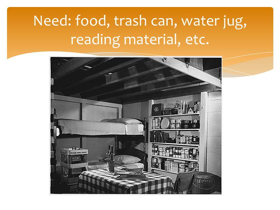Need: food, trash can, water jug, reading material, etc.