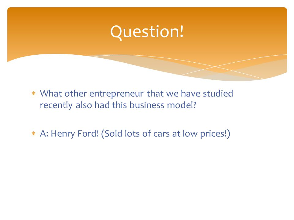  What other entrepreneur that we have studied recently also had this business model.