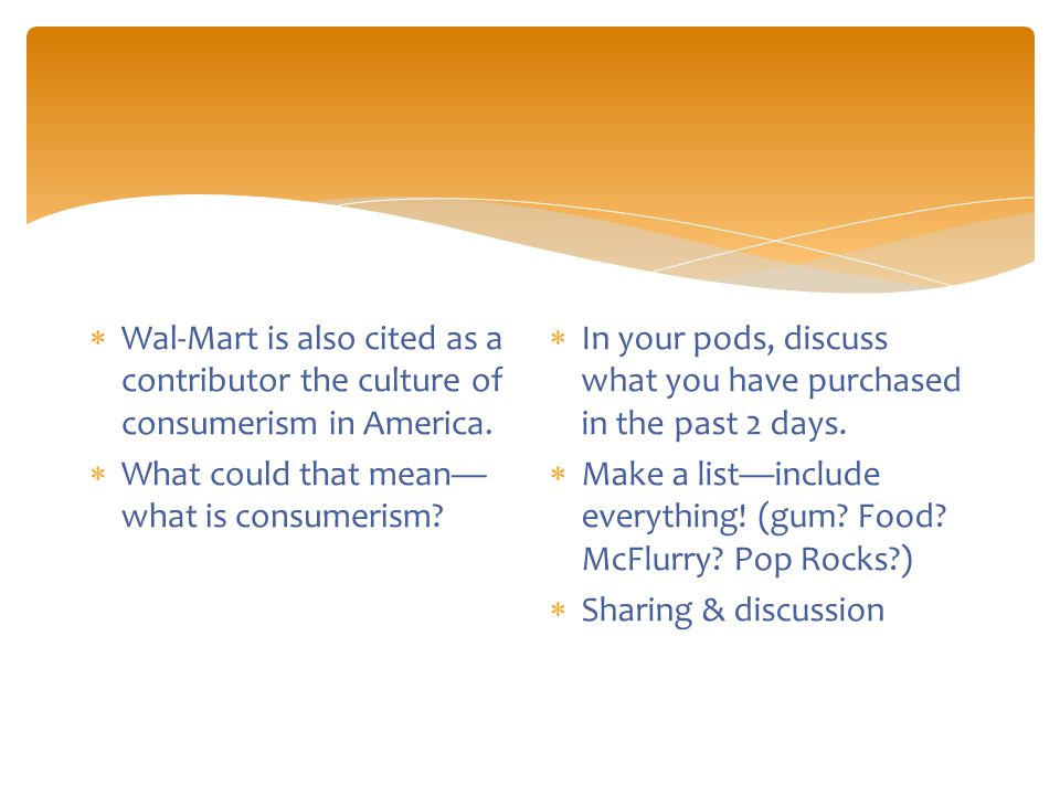  Wal-Mart is also cited as a contributor the culture of consumerism in America.