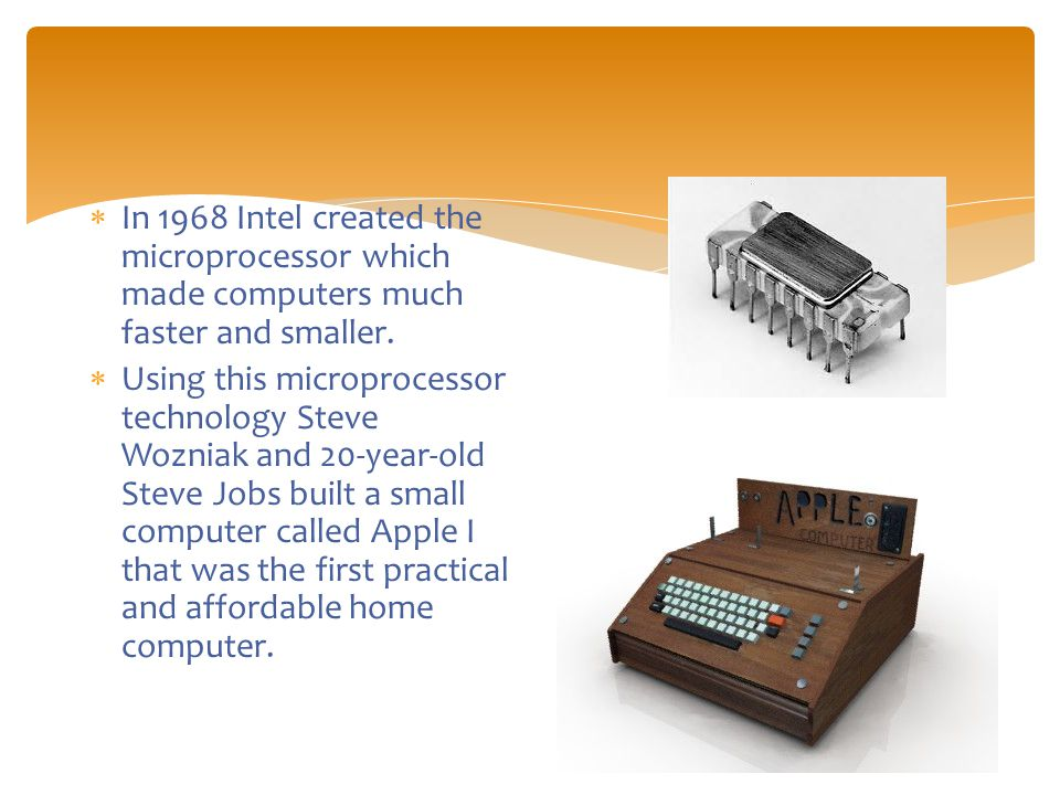  In 1968 Intel created the microprocessor which made computers much faster and smaller.