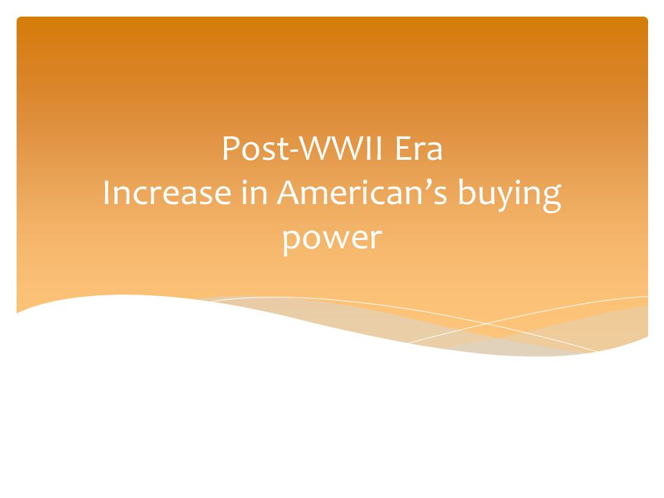 Post-WWII Era Increase in American's buying power