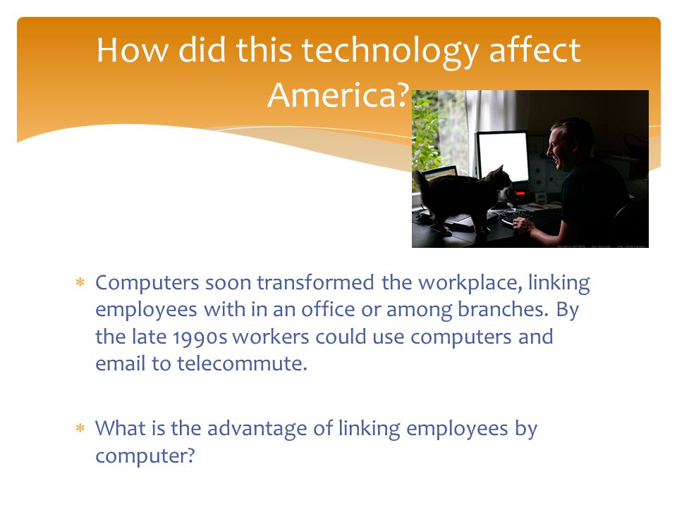  Computers soon transformed the workplace, linking employees with in an office or among branches.
