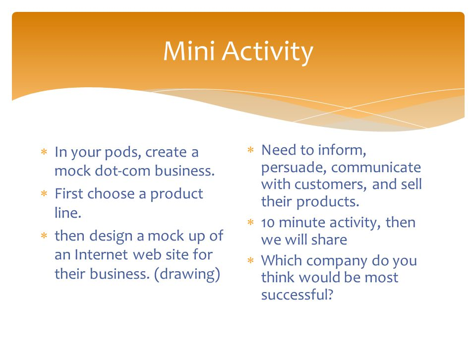 Mini Activity  In your pods, create a mock dot-com business.
