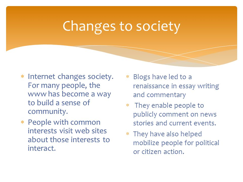 Changes to society  Internet changes society.