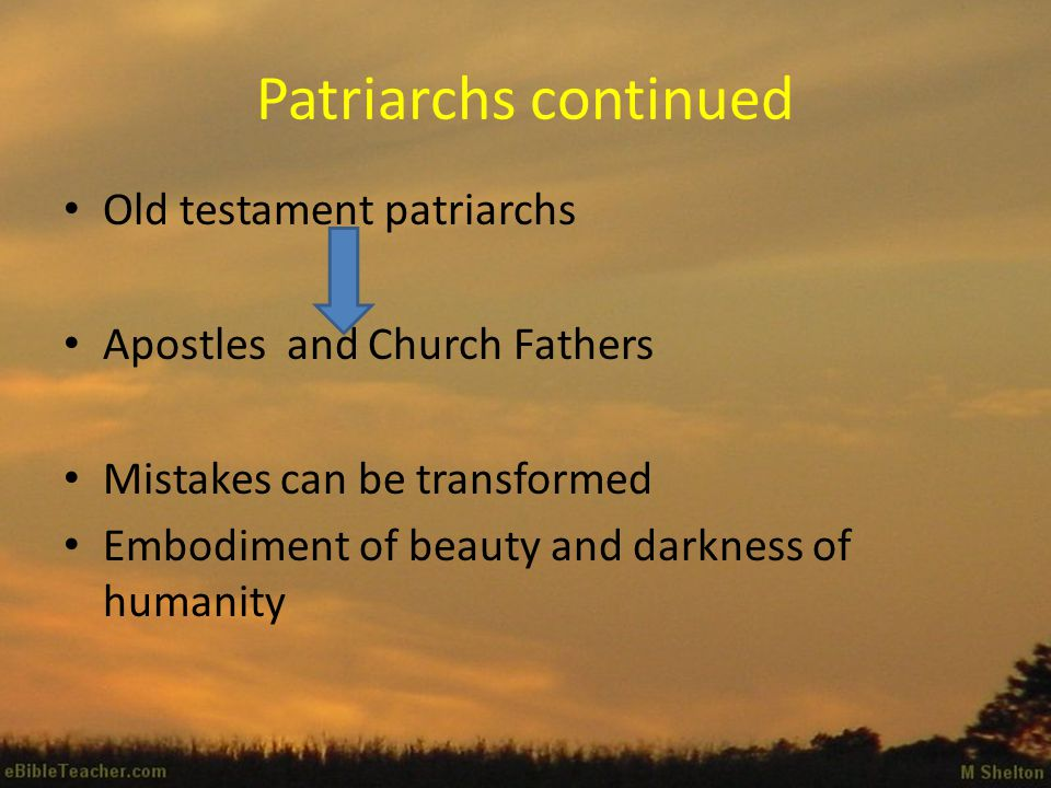 Patriarchs continued Old testament patriarchs Apostles and Church Fathers Mistakes can be transformed Embodiment of beauty and darkness of humanity