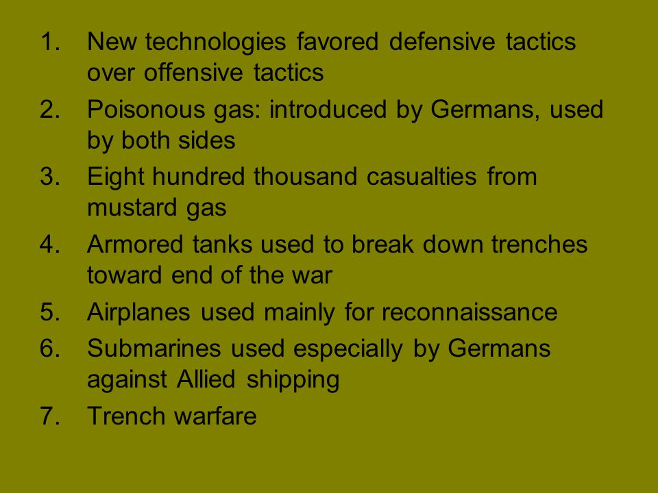 1.New technologies favored defensive tactics over offensive tactics 2.Poisonous gas: introduced by Germans, used by both sides 3.Eight hundred thousan