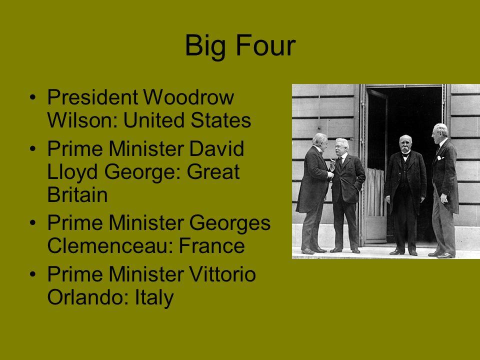 Big Four President Woodrow Wilson: United States Prime Minister David Lloyd George: Great Britain Prime Minister Georges Clemenceau: France Prime Mini